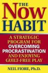 The Now Habit: A Strategic Program for Overcoming Procrastination and Enjoying Guilt-Free Play (ISBN: 9781585425525)