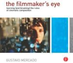 The Filmmaker's Eye: Learning (and Breaking) the Rules of Cinematic Composition (ISBN: 9780240812175)