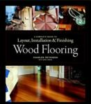 Wood Flooring: A Complete Guide to Layout, Installation & Finishing (ISBN: 9781561589852)