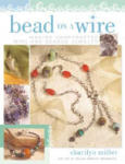 Bead on a Wire: Making Handcrafted Wire and Beaded Jewelry (ISBN: 9781581806502)