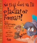Nu ti-ai dori sa fii gladiator roman! Chestii sangeroase pe care ai prefera sa nu le stii (2008)