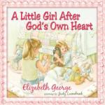 A Little Girl After God's Own Heart: Learning God's Ways in My Early Days (ISBN: 9780736915458)