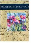 FRUMUSETE IN CUVINTE (ISBN: 9789738626423)