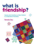What Is Friendship? : Games and Activities to Help Children to Understand Friendship (2009)