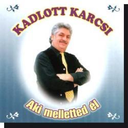 Kadlott Karcsi: Aki melletted él CD