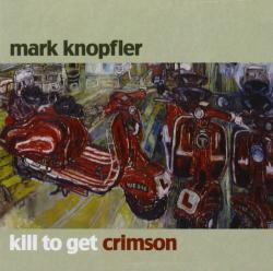 Knopfler, Mark Kill To Get Crimson