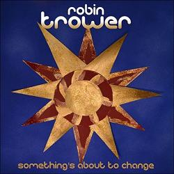 SOMETHING'S ABOUT TO CHAN (Trower, Robin)