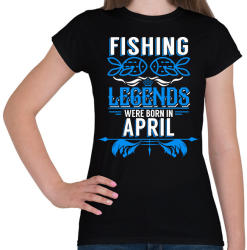 printfashion A horgász legendák áprilisban születtek - Női póló - Fekete