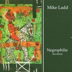 NEGROPHILIA (Ladd, Mike) - facethemusic - 3 290 Ft
