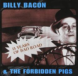 Bacon, Billy & Forbidden 13 Years Of Bad Road