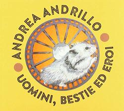 Andrillo, Andrea Uomini, Bestie Ed Eroi