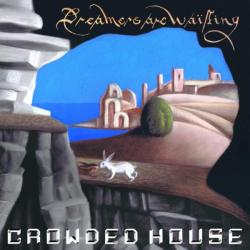 Crowded House Dreamers Are Waiting