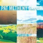 Pat Metheny Speaking Of Now