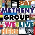 Pat Metheny We Live Here