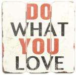 The Wall Tablou lemn What you Love, 29x29 cm